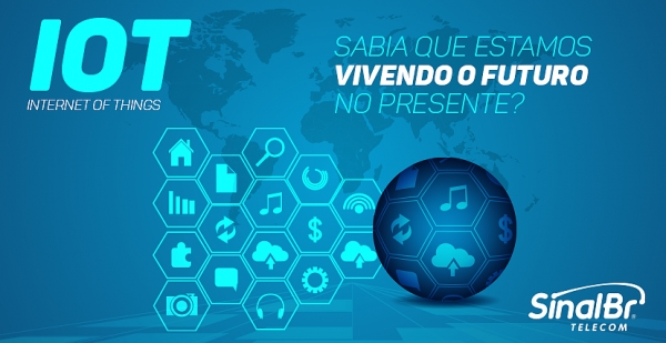 Internet of Things (IoT): Sabia que estamos vivendo o futuro no presente?